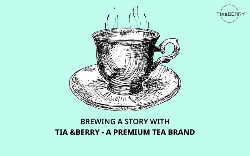 Brewing a story with Tia &Berry - a premium tea brand - Instamojo