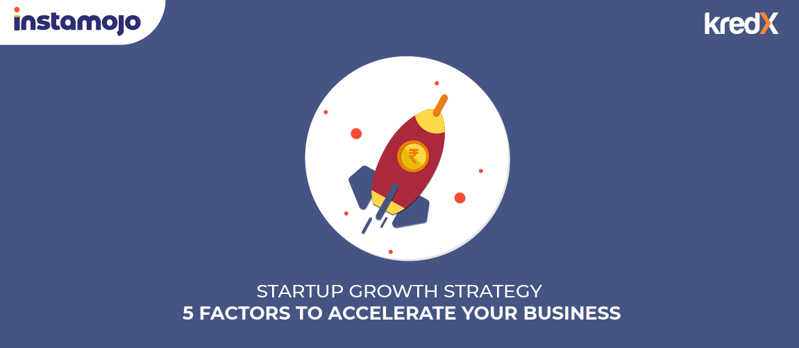Startup Growth Strategy – 5 Factors To Accelerate Your Business